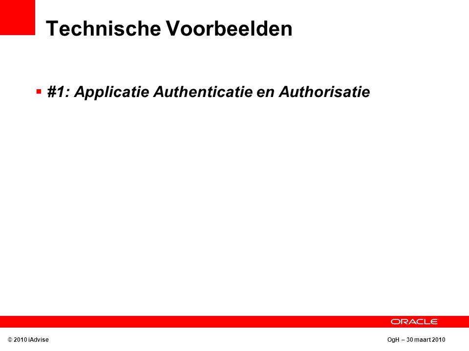 OgH – 30 maart 2010 Technische Voorbeelden © 2010 iAdvise  #1: Applicatie Authenticatie en Authorisatie