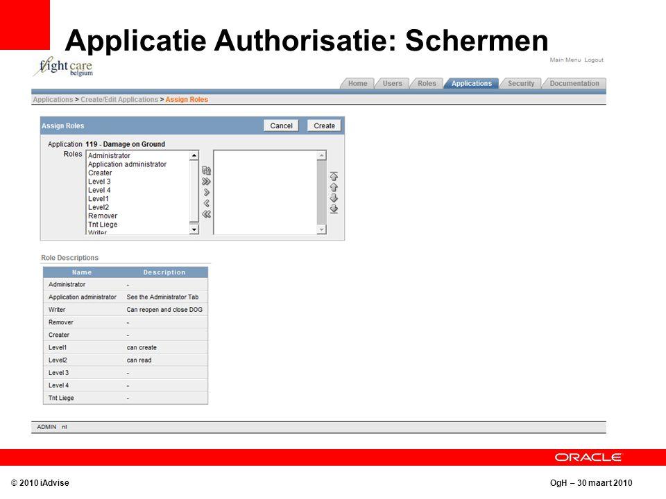 OgH – 30 maart 2010 Applicatie Authorisatie: Schermen © 2010 iAdvise