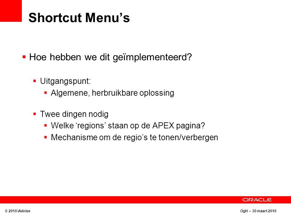 OgH – 30 maart 2010 Shortcut Menu's  Hoe hebben we dit geïmplementeerd?  Uitgangspunt:  Algemene, herbruikbare oplossing  Twee dingen nodig  Welk