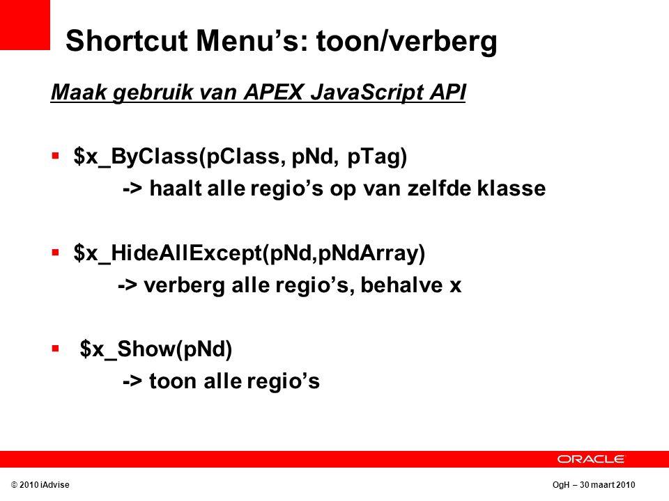 OgH – 30 maart 2010 Shortcut Menu's: toon/verberg Maak gebruik van APEX JavaScript API  $x_ByClass(pClass, pNd, pTag) -> haalt alle regio's op van ze