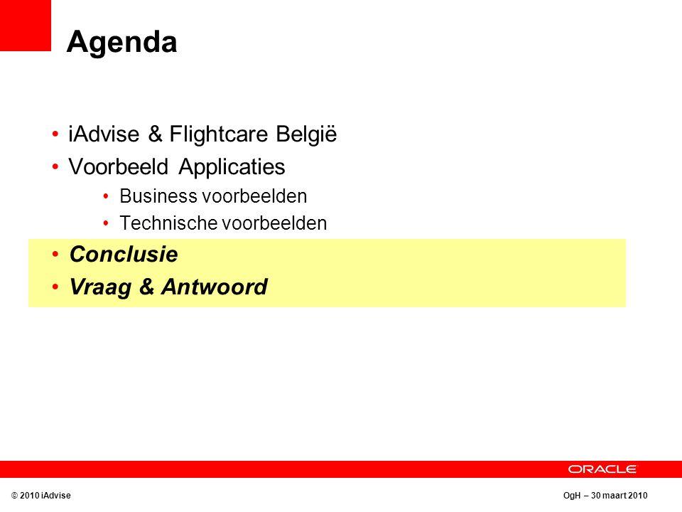 OgH – 30 maart 2010 Agenda iAdvise & Flightcare België Voorbeeld Applicaties Business voorbeelden Technische voorbeelden Conclusie Vraag & Antwoord © 2010 iAdvise