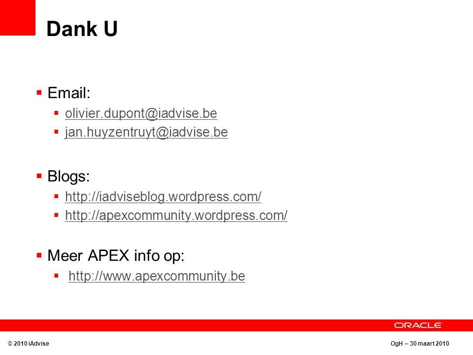 OgH – 30 maart 2010 Dank U  Email:  olivier.dupont@iadvise.be olivier.dupont@iadvise.be  jan.huyzentruyt@iadvise.be jan.huyzentruyt@iadvise.be  Bl
