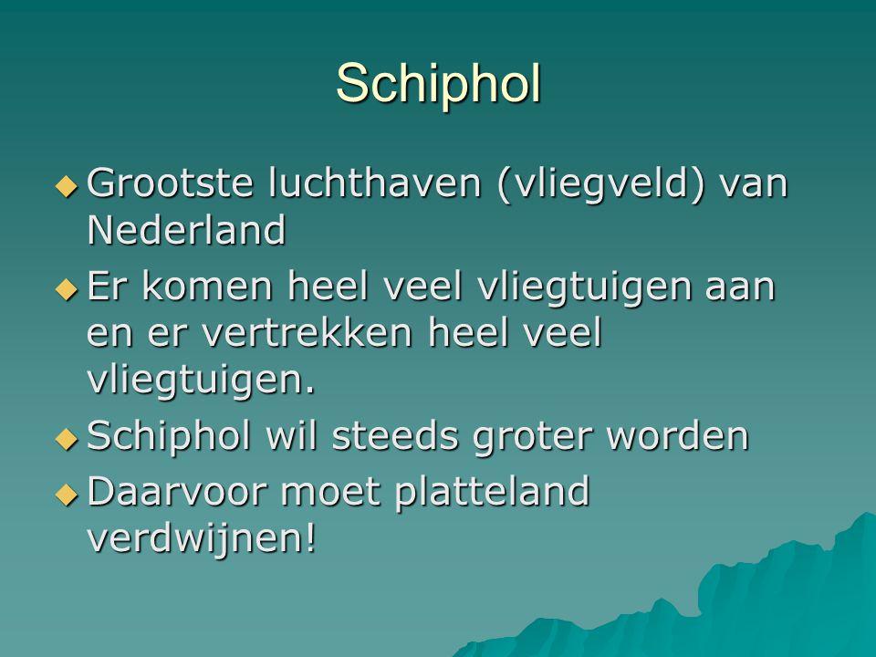 Schiphol  Grootste luchthaven (vliegveld) van Nederland  Er komen heel veel vliegtuigen aan en er vertrekken heel veel vliegtuigen.  Schiphol wil s