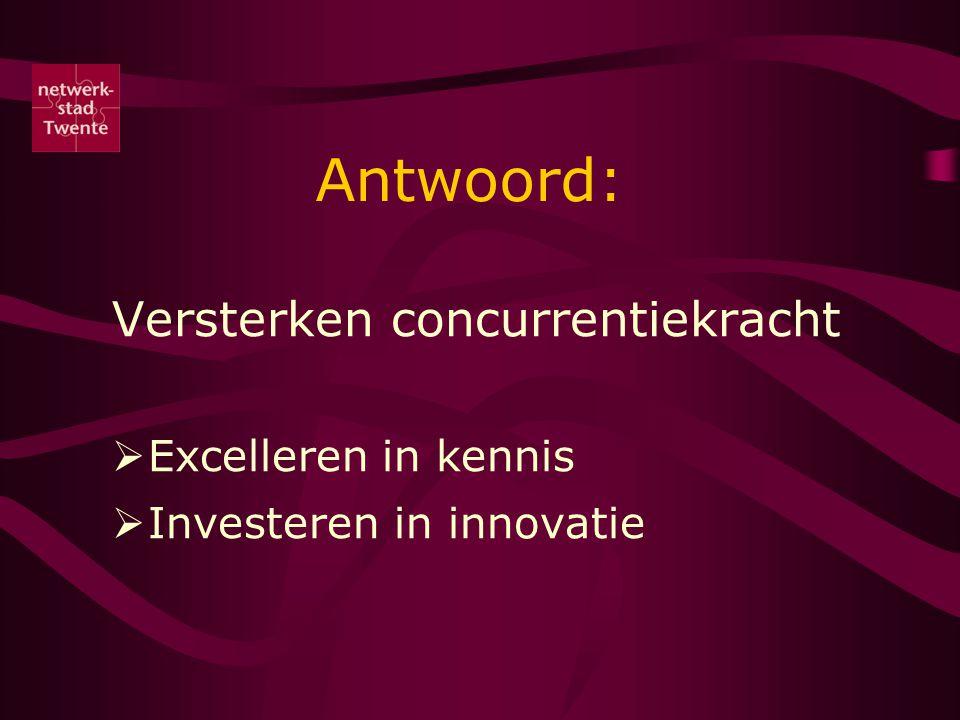 Antwoord: Versterken concurrentiekracht  Excelleren in kennis  Investeren in innovatie