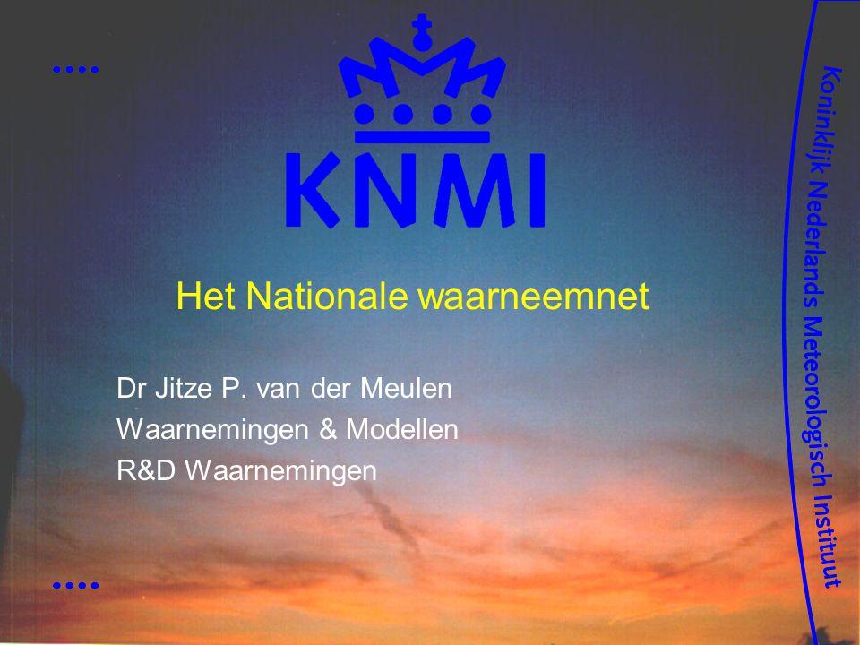 Het Nationale waarneemnet Dr Jitze P. van der Meulen Waarnemingen & Modellen R&D Waarnemingen