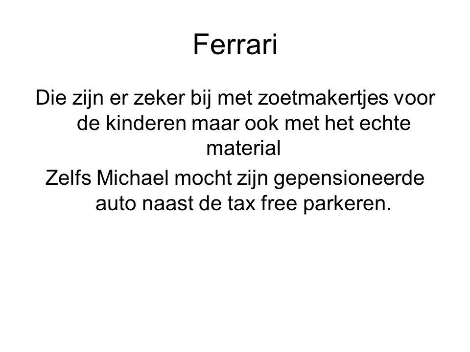 Ferrari Die zijn er zeker bij met zoetmakertjes voor de kinderen maar ook met het echte material Zelfs Michael mocht zijn gepensioneerde auto naast de tax free parkeren.