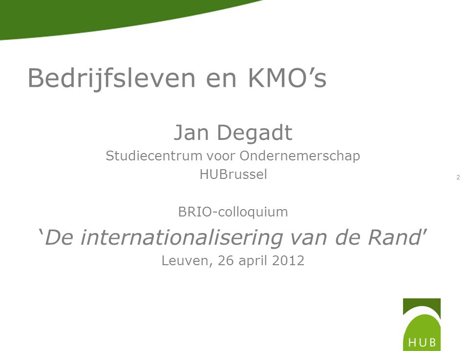 Jan Degadt Studiecentrum voor Ondernemerschap HUBrussel BRIO-colloquium 'De internationalisering van de Rand' Leuven, 26 april 2012 2