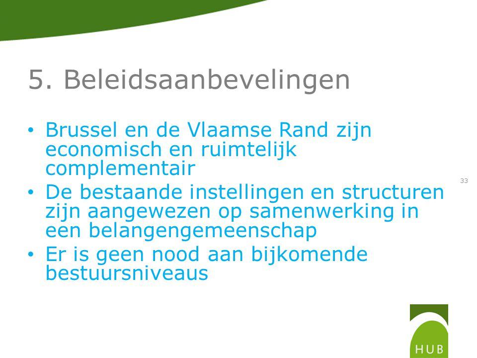5. Beleidsaanbevelingen Brussel en de Vlaamse Rand zijn economisch en ruimtelijk complementair De bestaande instellingen en structuren zijn aangewezen