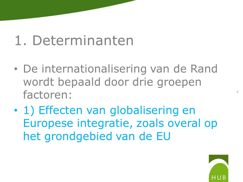 1. Determinanten De internationalisering van de Rand wordt bepaald door drie groepen factoren: 1) Effecten van globalisering en Europese integratie, z