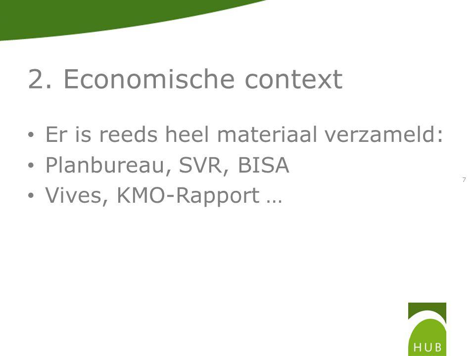 2. Economische context Er is reeds heel materiaal verzameld: Planbureau, SVR, BISA Vives, KMO-Rapport … 7