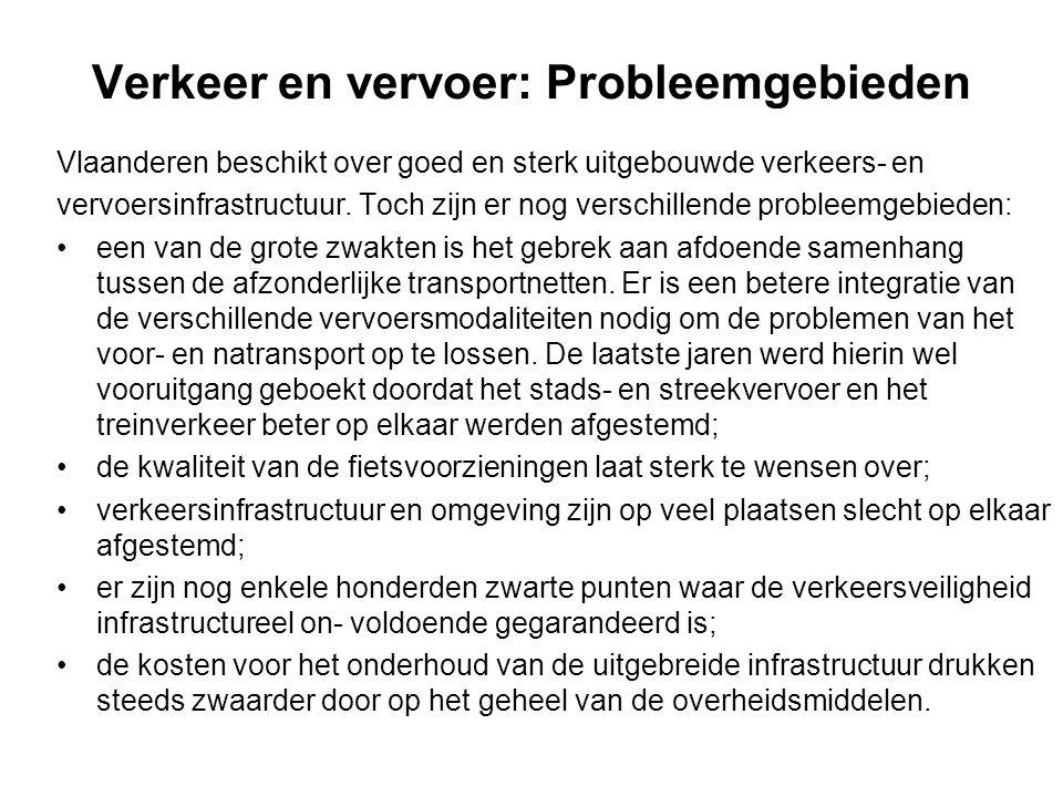 Verkeer en vervoer: Probleemgebieden Vlaanderen beschikt over goed en sterk uitgebouwde verkeers- en vervoersinfrastructuur. Toch zijn er nog verschil