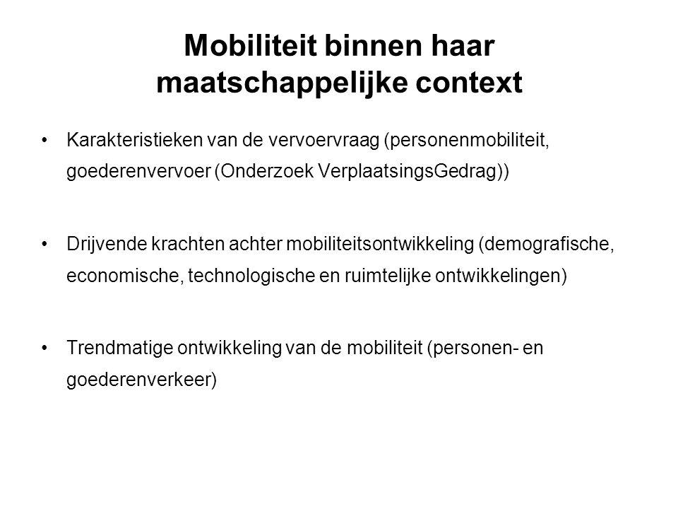 Mobiliteit binnen haar maatschappelijke context Karakteristieken van de vervoervraag (personenmobiliteit, goederenvervoer (Onderzoek VerplaatsingsGedrag)) Drijvende krachten achter mobiliteitsontwikkeling (demografische, economische, technologische en ruimtelijke ontwikkelingen) Trendmatige ontwikkeling van de mobiliteit (personen- en goederenverkeer)