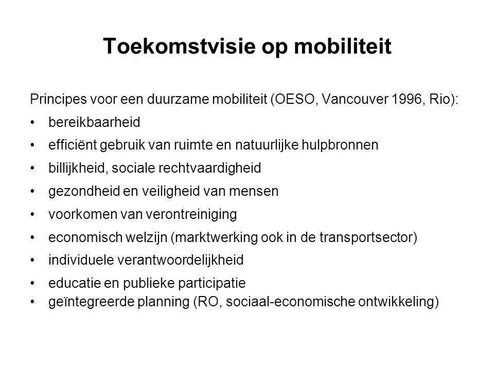 Toekomstvisie op mobiliteit Principes voor een duurzame mobiliteit (OESO, Vancouver 1996, Rio): bereikbaarheid efficiënt gebruik van ruimte en natuurlijke hulpbronnen billijkheid, sociale rechtvaardigheid gezondheid en veiligheid van mensen voorkomen van verontreiniging economisch welzijn (marktwerking ook in de transportsector) individuele verantwoordelijkheid educatie en publieke participatie geïntegreerde planning (RO, sociaal-economische ontwikkeling)