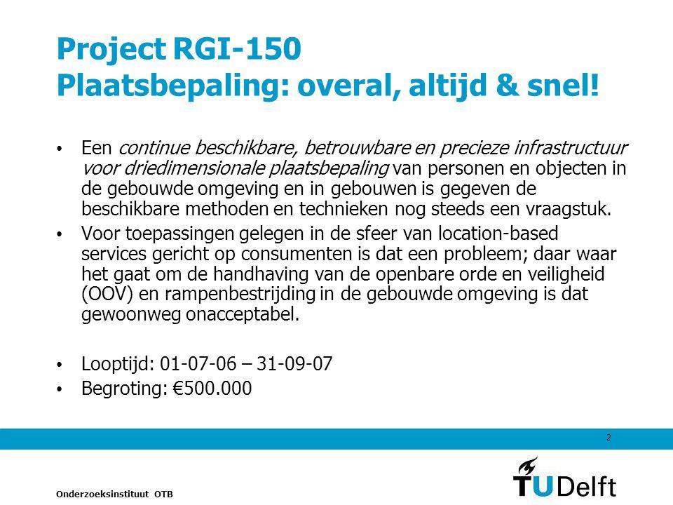 Onderzoeksinstituut OTB 2 Project RGI-150 Plaatsbepaling: overal, altijd & snel.
