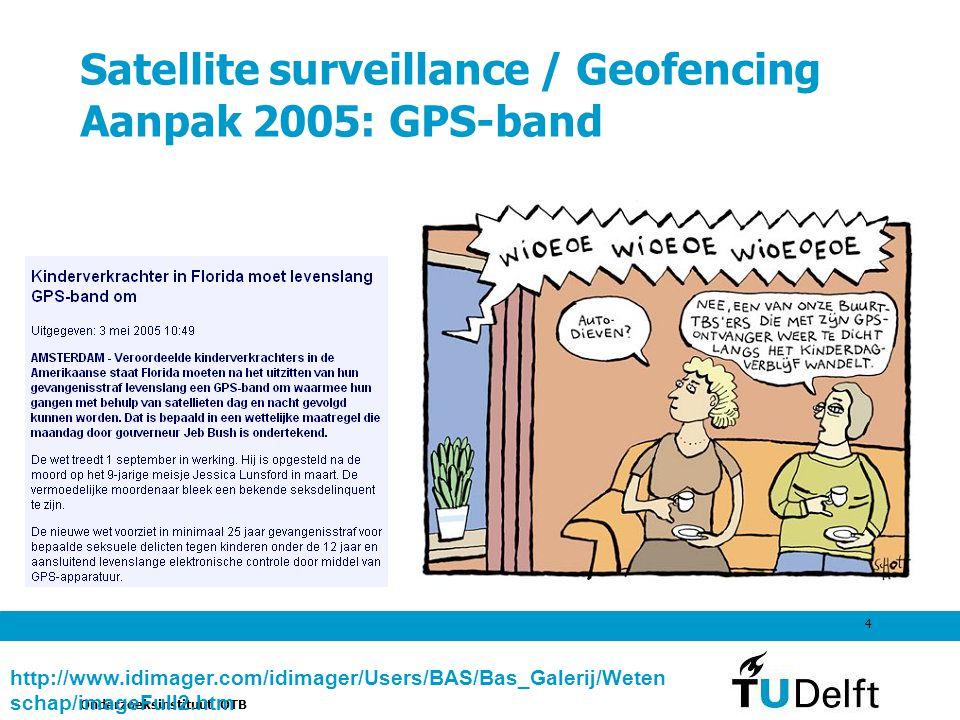 Onderzoeksinstituut OTB 4 Satellite surveillance / Geofencing Aanpak 2005: GPS-band http://www.idimager.com/idimager/Users/BAS/Bas_Galerij/Weten schap/imageFull2.htm