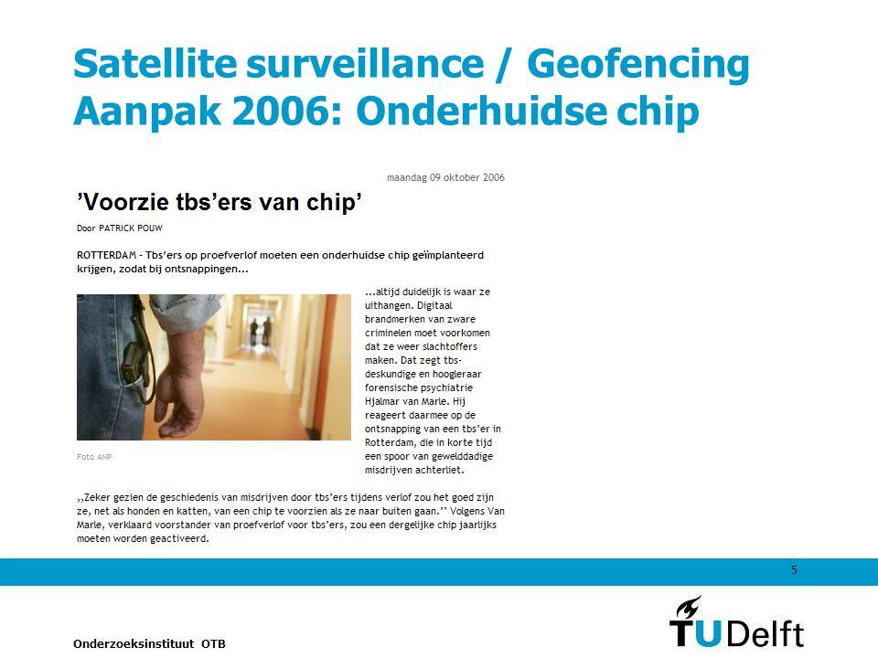 Onderzoeksinstituut OTB 5 Satellite surveillance / Geofencing Aanpak 2006: Onderhuidse chip