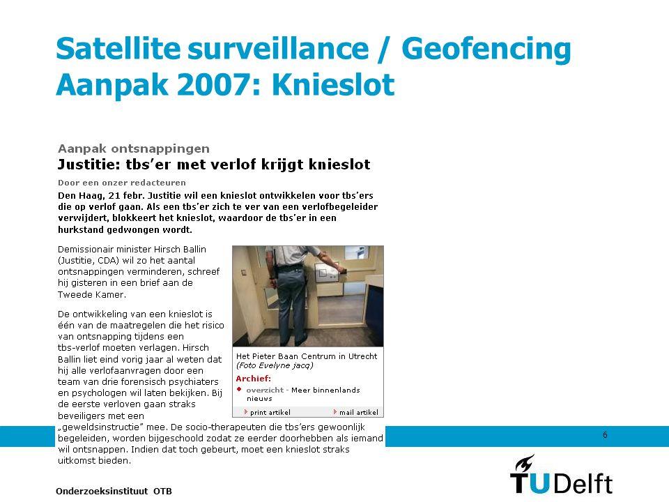Onderzoeksinstituut OTB 6 Satellite surveillance / Geofencing Aanpak 2007: Knieslot