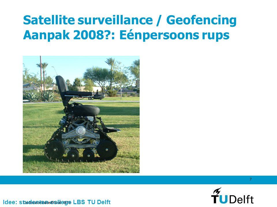 Onderzoeksinstituut OTB 7 Satellite surveillance / Geofencing Aanpak 2008?: Eénpersoons rups Idee: studenten college LBS TU Delft