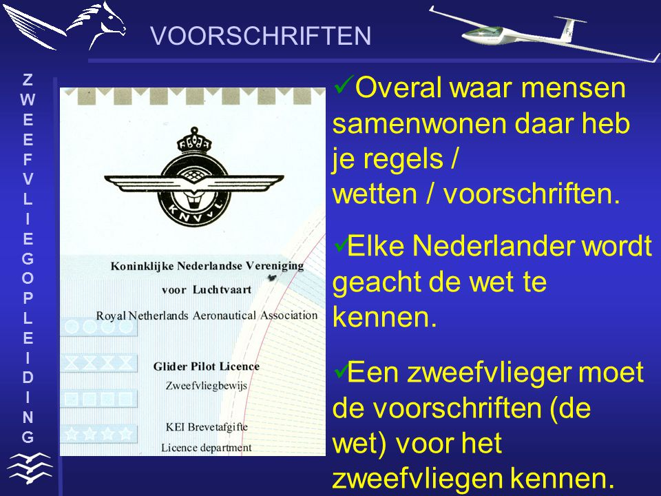 ZWEEFVLIEGOPLEIDINGZWEEFVLIEGOPLEIDING VOORSCHRIFTEN Luchtvaartwet (LVW) De Wet Luchtvaart gaat de Luchtvaartwet geleidelijk vervangen en daarom wordt de inhoud van de Luchtvaartwet (oud) overgeplaatst in de Wet Luchtvaart (nieuw).