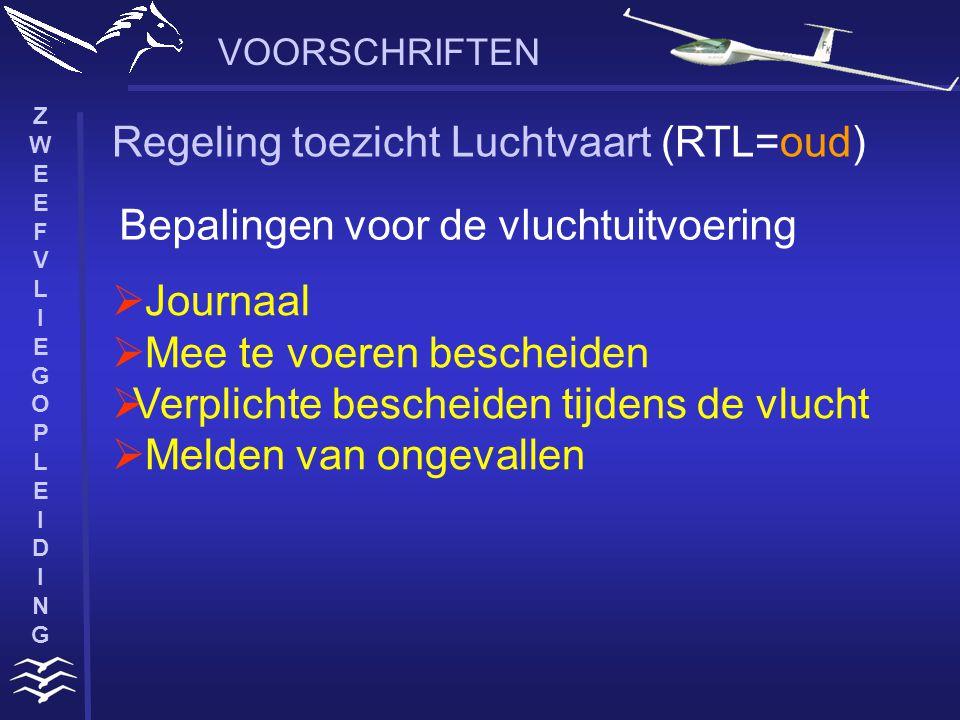 ZWEEFVLIEGOPLEIDINGZWEEFVLIEGOPLEIDING VOORSCHRIFTEN Regeling toezicht Luchtvaart (RTL=oud)  Journaal  Mee te voeren bescheiden  Verplichte bescheiden tijdens de vlucht  Melden van ongevallen Bepalingen voor de vluchtuitvoering