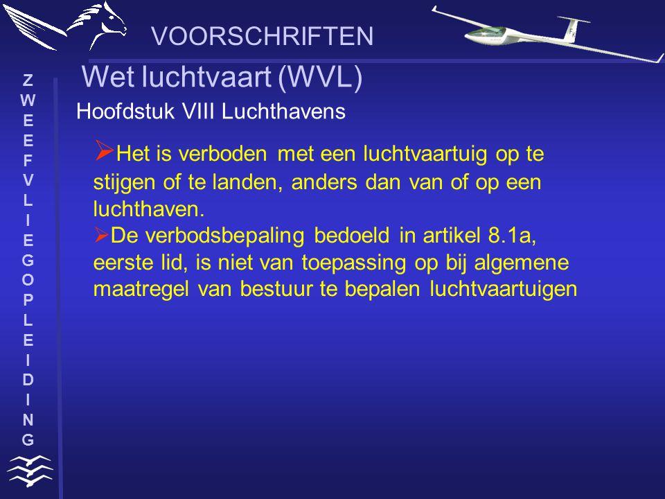 ZWEEFVLIEGOPLEIDINGZWEEFVLIEGOPLEIDING Hoofdstuk VIII Luchthavens Wet luchtvaart (WVL)  Het is verboden met een luchtvaartuig op te stijgen of te landen, anders dan van of op een luchthaven.