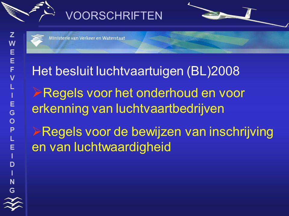 ZWEEFVLIEGOPLEIDINGZWEEFVLIEGOPLEIDING VOORSCHRIFTEN  Regels voor het onderhoud en voor erkenning van luchtvaartbedrijven  Regels voor de bewijzen van inschrijving en van luchtwaardigheid Het besluit luchtvaartuigen (BL)2008