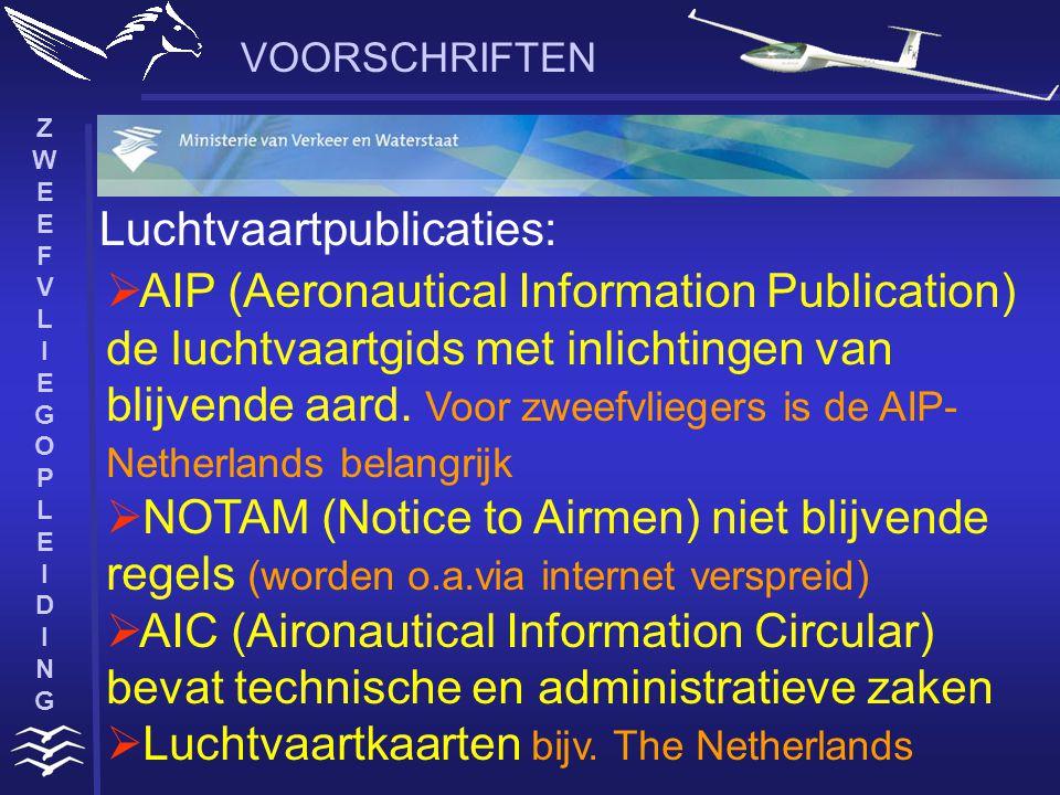 ZWEEFVLIEGOPLEIDINGZWEEFVLIEGOPLEIDING VOORSCHRIFTEN Luchtvaartpublicaties:  AIP (Aeronautical Information Publication) de luchtvaartgids met inlichtingen van blijvende aard.