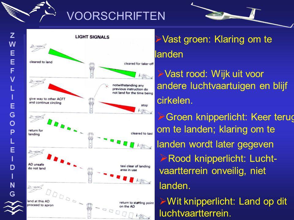 ZWEEFVLIEGOPLEIDINGZWEEFVLIEGOPLEIDING VOORSCHRIFTEN  Vast groen: Klaring om te landen  Vast rood: Wijk uit voor andere luchtvaartuigen en blijf cirkelen.