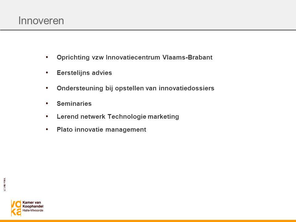 Voka titel 21 Oprichting vzw Innovatiecentrum Vlaams-Brabant Eerstelijns advies Ondersteuning bij opstellen van innovatiedossiers Seminaries Lerend netwerk Technologie marketing Plato innovatie management Innoveren