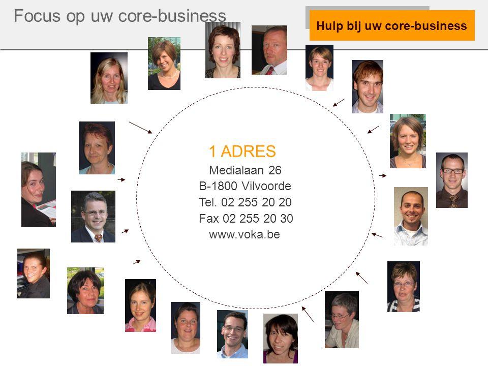 Voka titel 30 Hulp bij uw core-business Focus op uw core-business 1 ADRES Medialaan 26 B-1800 Vilvoorde Tel.