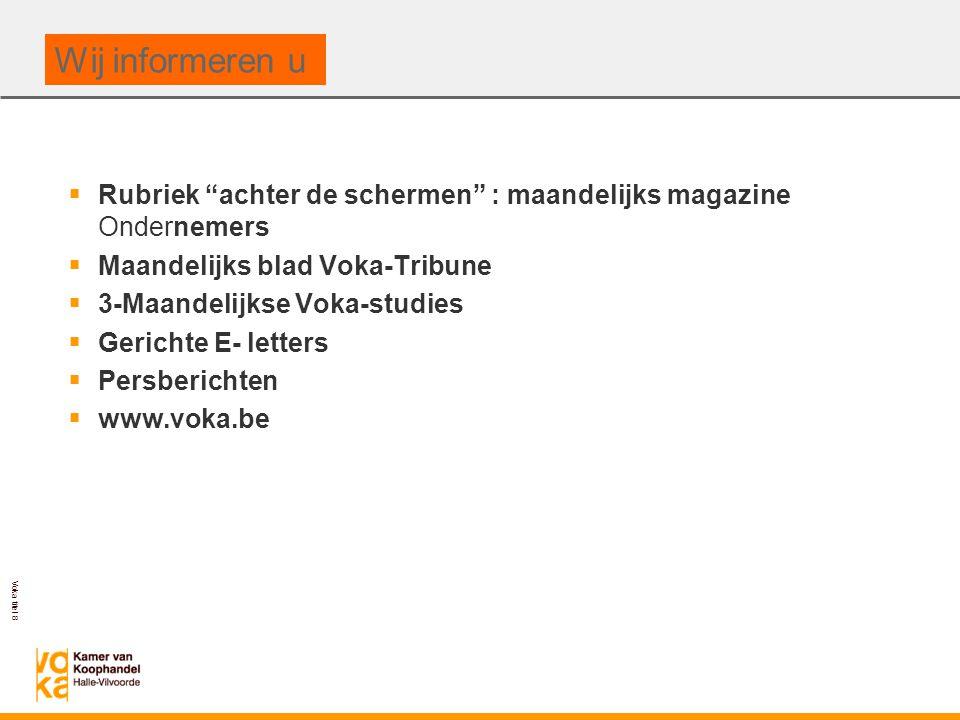 Voka titel 8  Rubriek achter de schermen : maandelijks magazine Ondernemers  Maandelijks blad Voka-Tribune  3-Maandelijkse Voka-studies  Gerichte E- letters  Persberichten  www.voka.be Wij informeren u