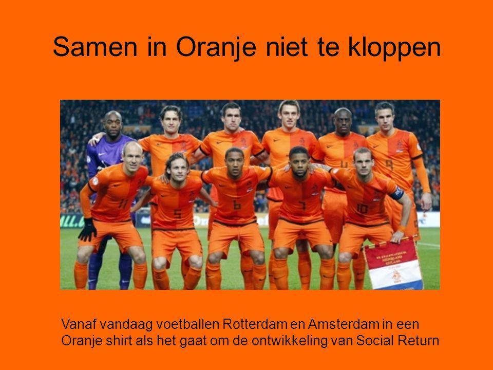 Samen in Oranje niet te kloppen Vanaf vandaag voetballen Rotterdam en Amsterdam in een Oranje shirt als het gaat om de ontwikkeling van Social Return
