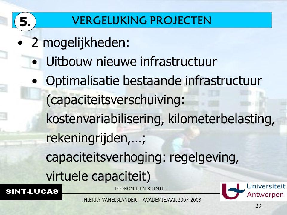 ECONOMIE EN RUIMTE I THIERRY VANELSLANDER – ACADEMIEJAAR 2007-2008 29 VERGELIJKING PROJECTEN 5. 2 mogelijkheden: Uitbouw nieuwe infrastructuur Optimal
