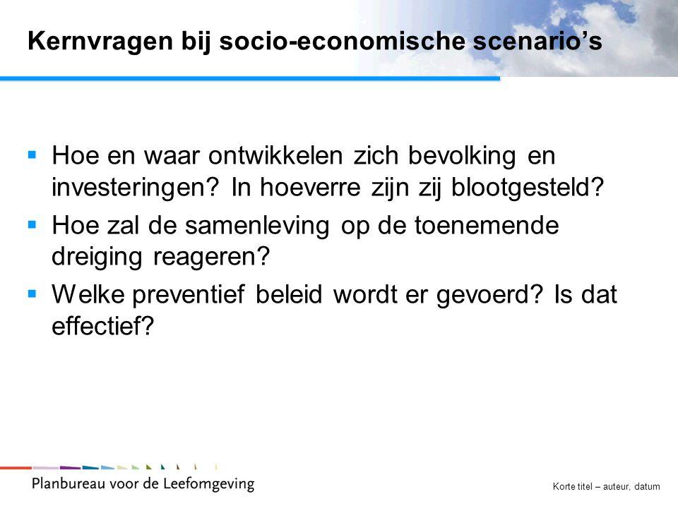 Korte titel – auteur, datum Kernvragen bij socio-economische scenario's  Hoe en waar ontwikkelen zich bevolking en investeringen? In hoeverre zijn zi