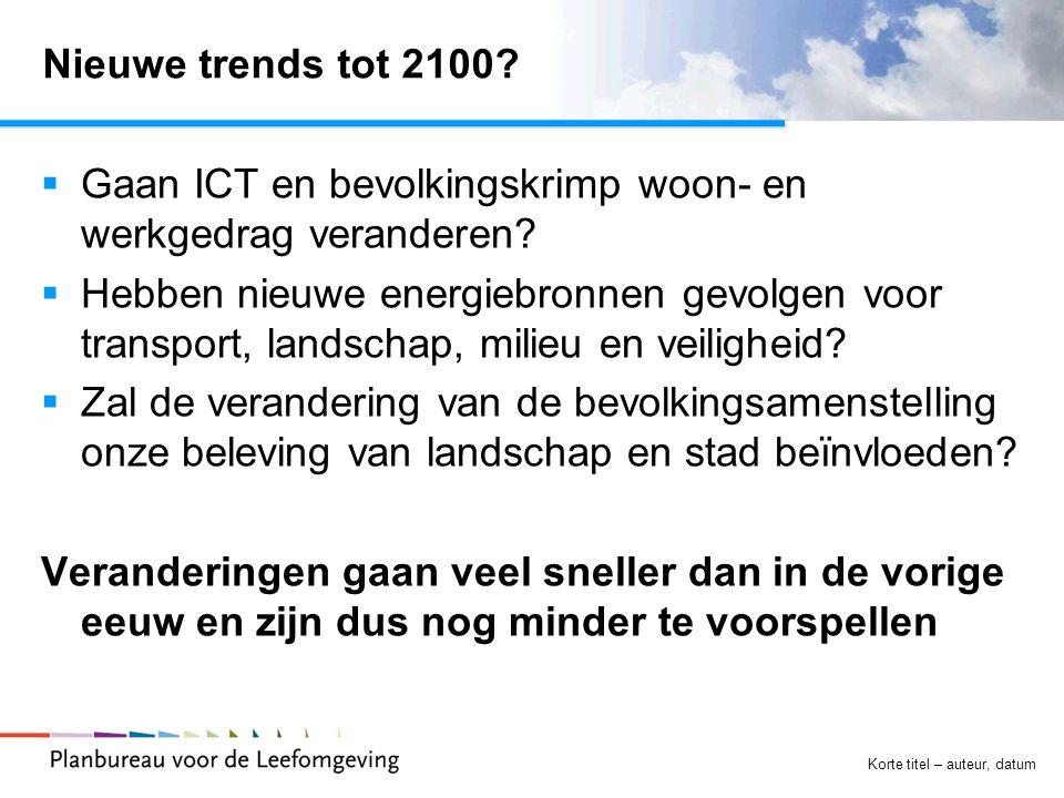Korte titel – auteur, datum Nieuwe trends tot 2100?  Gaan ICT en bevolkingskrimp woon- en werkgedrag veranderen?  Hebben nieuwe energiebronnen gevol