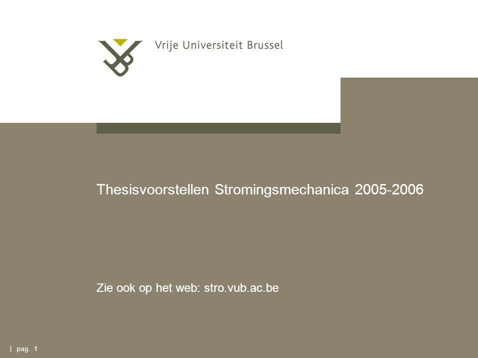 | pag. 1 Thesisvoorstellen Stromingsmechanica 2005-2006 Zie ook op het web: stro.vub.ac.be