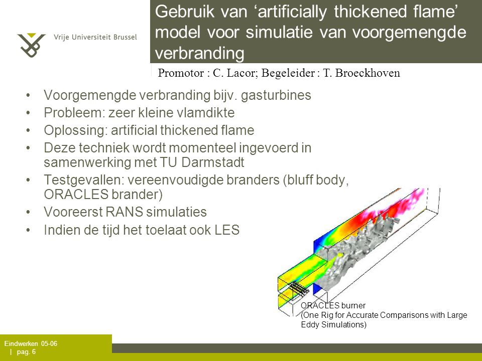 Eindwerken 05-06 | pag. 6 Gebruik van 'artificially thickened flame' model voor simulatie van voorgemengde verbranding Voorgemengde verbranding bijv.