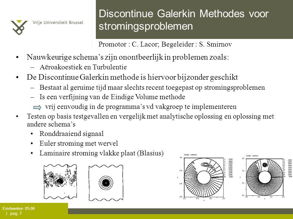 Eindwerken 05-06 | pag. 7 Discontinue Galerkin Methodes voor stromingsproblemen Promotor : C. Lacor; Begeleider : S. Smirnov Nauwkeurige schema's zijn