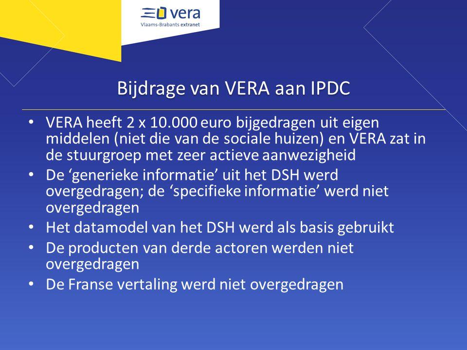 Bijdrage van VERA aan IPDC VERA heeft 2 x 10.000 euro bijgedragen uit eigen middelen (niet die van de sociale huizen) en VERA zat in de stuurgroep met zeer actieve aanwezigheid De 'generieke informatie' uit het DSH werd overgedragen; de 'specifieke informatie' werd niet overgedragen Het datamodel van het DSH werd als basis gebruikt De producten van derde actoren werden niet overgedragen De Franse vertaling werd niet overgedragen