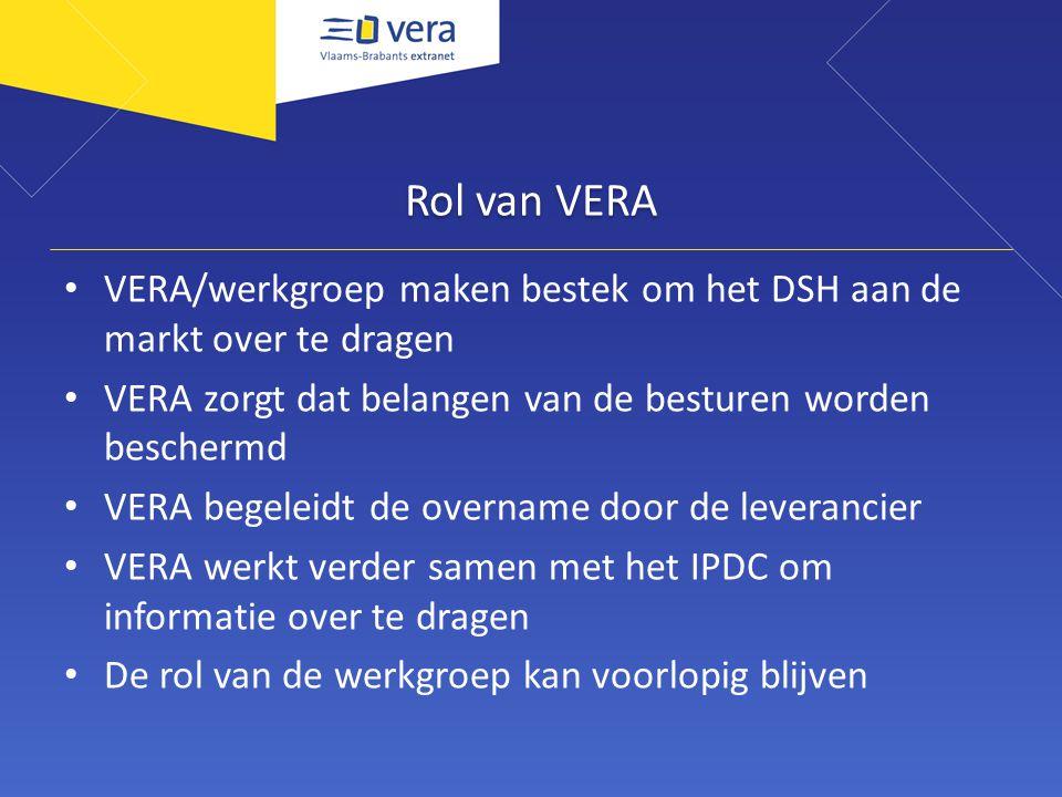 Rol van VERA VERA/werkgroep maken bestek om het DSH aan de markt over te dragen VERA zorgt dat belangen van de besturen worden beschermd VERA begeleidt de overname door de leverancier VERA werkt verder samen met het IPDC om informatie over te dragen De rol van de werkgroep kan voorlopig blijven