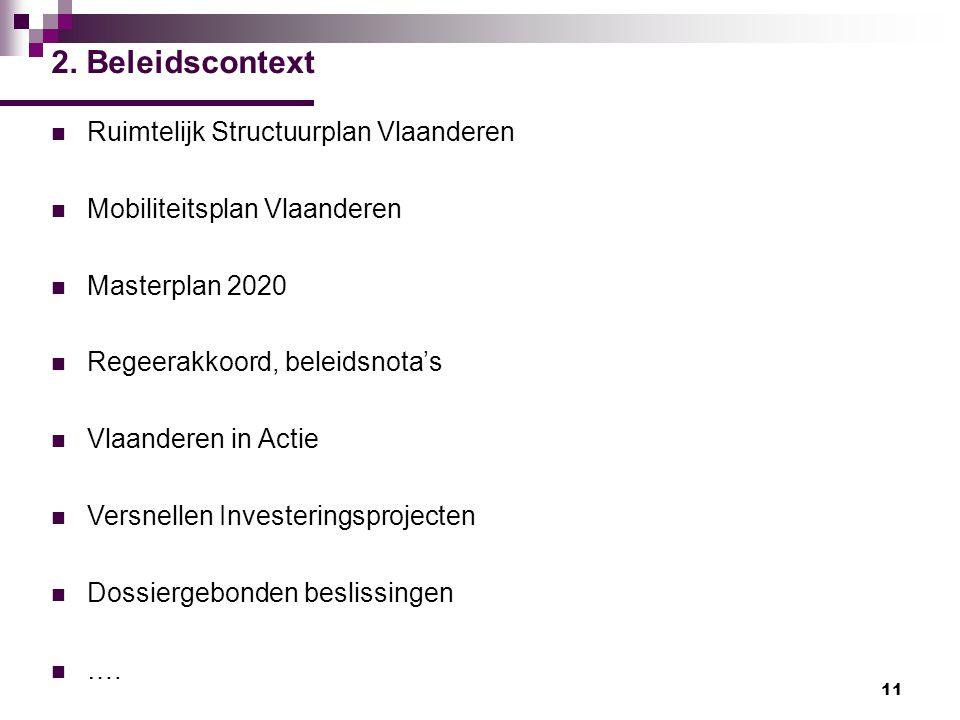 11 2. Beleidscontext Ruimtelijk Structuurplan Vlaanderen Mobiliteitsplan Vlaanderen Masterplan 2020 Regeerakkoord, beleidsnota's Vlaanderen in Actie V