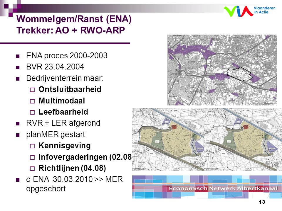 13 ENA proces 2000-2003 BVR 23.04.2004 Bedrijventerrein maar:  Ontsluitbaarheid  Multimodaal  Leefbaarheid RVR + LER afgerond planMER gestart  Ken
