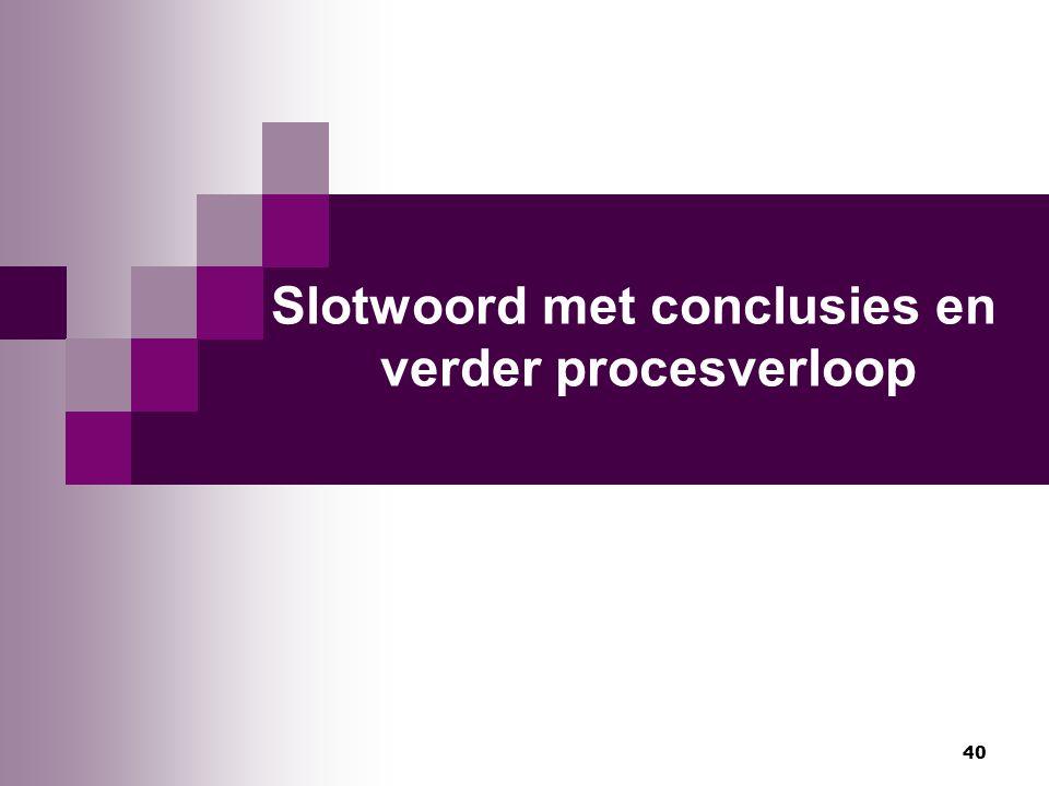 40 Slotwoord met conclusies en verder procesverloop