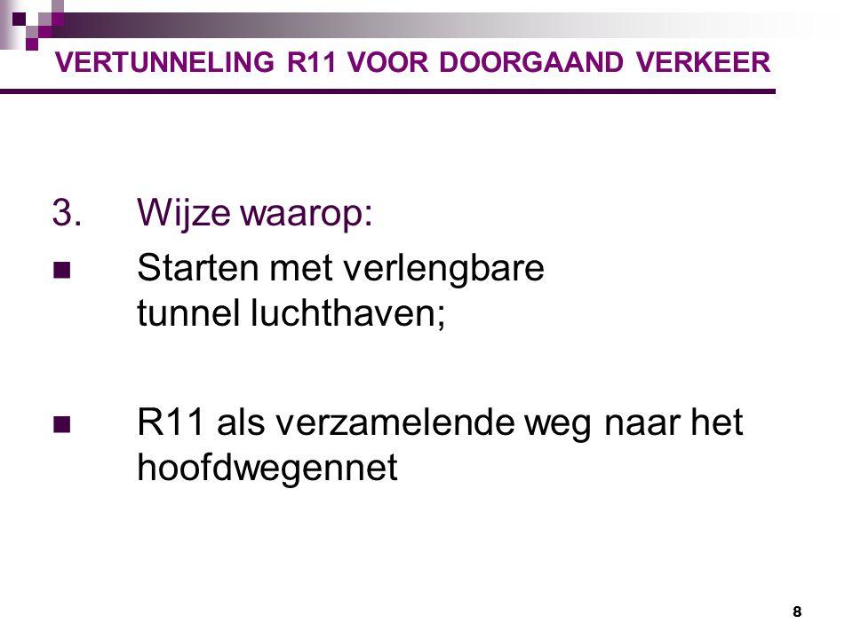 8 3.Wijze waarop: Starten met verlengbare tunnel luchthaven; R11 als verzamelende weg naar het hoofdwegennet VERTUNNELING R11 VOOR DOORGAAND VERKEER