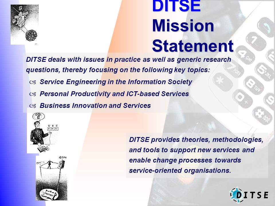 DITSE Mission Statement DITSE provides theories, methodologies, and tools to support new services and enable change processes towards service-oriented organisations.