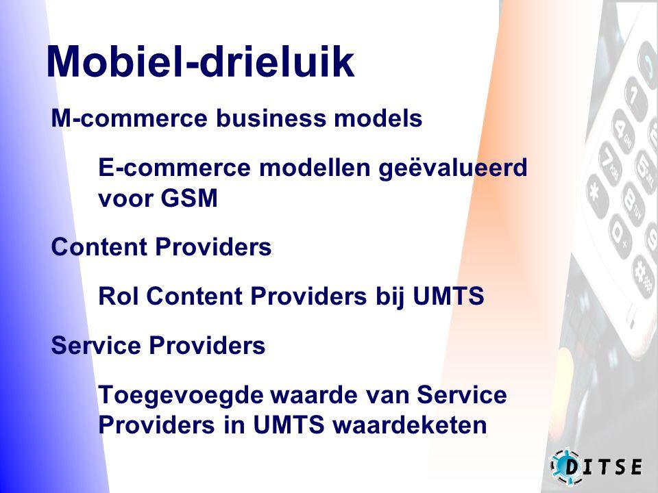 Mobiel-drieluik M-commerce business models E-commerce modellen geëvalueerd voor GSM Content Providers Rol Content Providers bij UMTS Service Providers Toegevoegde waarde van Service Providers in UMTS waardeketen