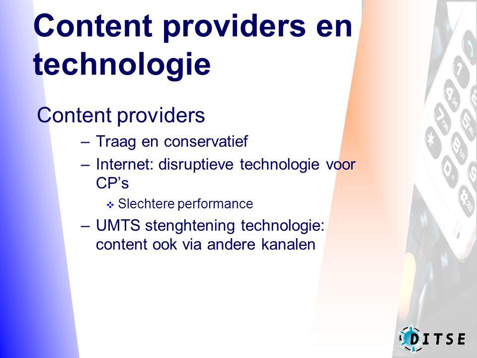 Content providers en technologie Content providers –Traag en conservatief –Internet: disruptieve technologie voor CP's v Slechtere performance –UMTS stenghtening technologie: content ook via andere kanalen