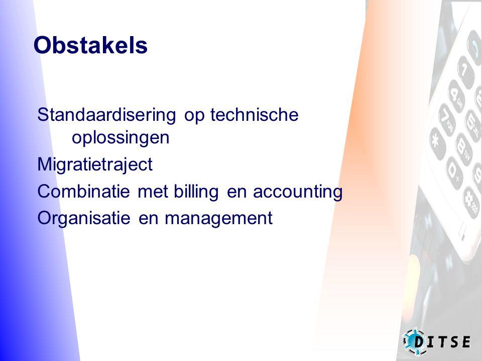 Obstakels Standaardisering op technische oplossingen Migratietraject Combinatie met billing en accounting Organisatie en management