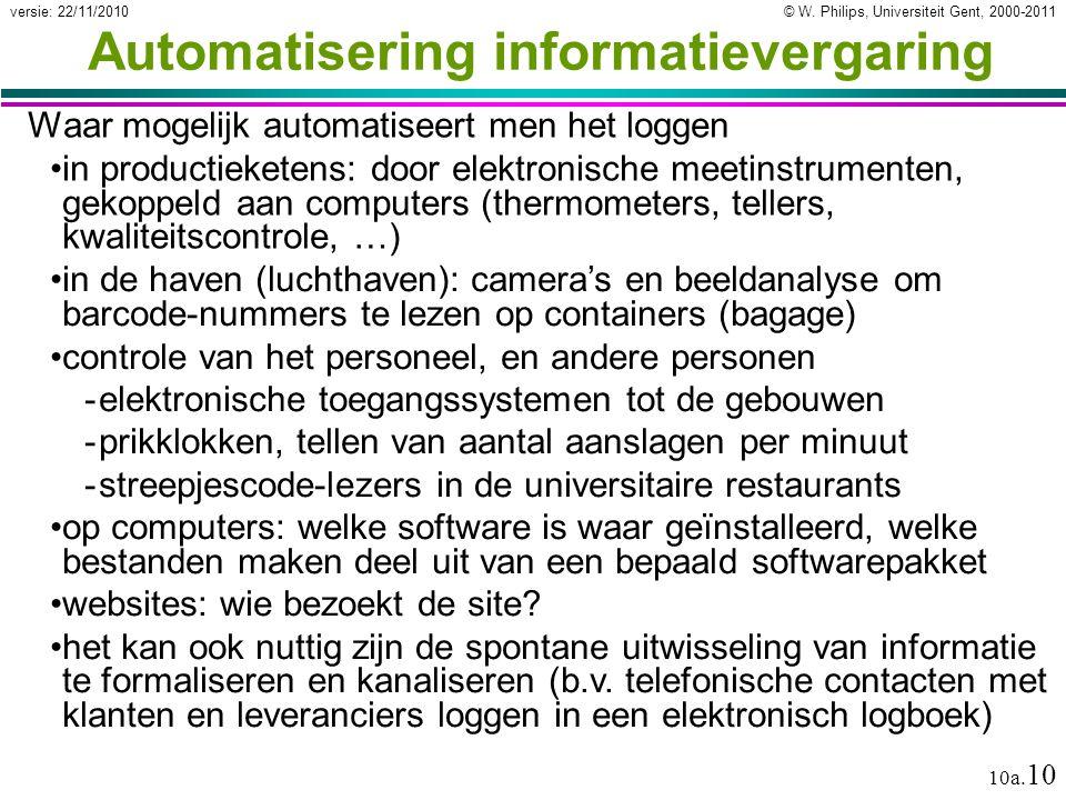 © W. Philips, Universiteit Gent, 2000-2011versie: 22/11/2010 10a. 10 Automatisering informatievergaring Waar mogelijk automatiseert men het loggen in
