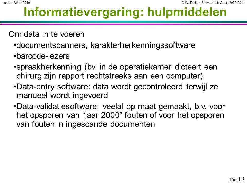 © W. Philips, Universiteit Gent, 2000-2011versie: 22/11/2010 10a. 13 Informatievergaring: hulpmiddelen Om data in te voeren documentscanners, karakter